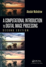 A Computational Introduction to Digital Image Processing, Second Edition ebook by McAndrew, Alasdair