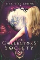 The Collectors' Society ebook by Heather Lyons