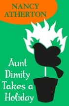 Aunt Dimity Takes a Holiday (Aunt Dimity Mysteries, Book 8) - A charmingly cosy mystery ebook by Nancy Atherton