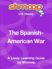 Shmoop US History Guide: The Spanish-American War ebook by Shmoop