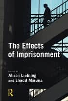 The Effects of Imprisonment ebook by Alison Liebling, Shadd Maruna