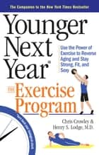 Younger Next Year: The Exercise Program ebook by Chris Crowley,Henry S. Lodge, M.D.,Bill Fabrocini, P.T., C.S.C.S.
