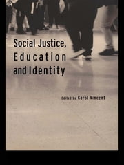 Social Justice, Education and Identity ebook by Carol Vincent