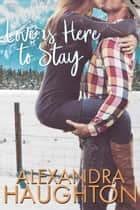 Love is Here to Stay - Destination, Love ebook by Alexandra Haughton