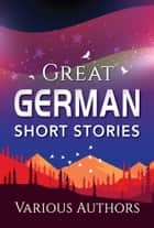 Great German Short Stories (Global Classics) ebook by Various Authors