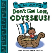 Mini Myths: Don't Get Lost, Odysseus! ebook by Joan Holub,Leslie Patricelli