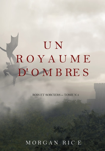 Un Royaume D'ombres (Rois et Sorciers -- Tome n 5) eBook by Morgan Rice