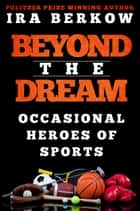 Beyond the Dream ebook by Ira Berkow
