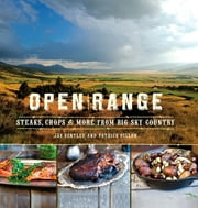 Open Range - Steaks, Chops, and More from Big Sky Country ebook by Jay Bentley,Patrick Dillon