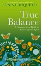 True Balance - A Common Sense Guide to Renewing Your Spirit ebook by Sonia Choquette