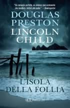 L'isola della follia - Serie di Pendergast vol. 10 ebook by Douglas Preston, Lincoln Child