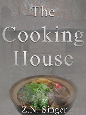 The Cooking House ebook by Z.N. Singer