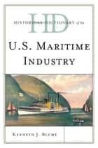 Historical Dictionary of the U.S. Maritime Industry ebook by Kenneth J. Blume