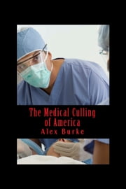 The Medical Culling of America ebook by Alex Burke