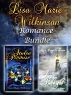 Lisa Marie Wilkinson Romance Bundle ebook by Lisa Marie Wilkinson