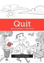 Quit - Say Goodbye to Smoking ebook by Patrick McCarthy