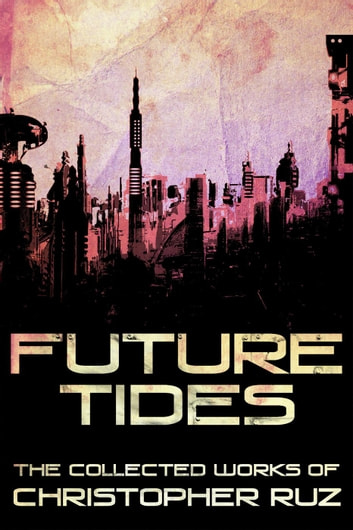 Future Tides: The Collected Works of Christopher Ruz ebook by Christopher Ruz