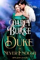 A Duke is Never Enough ebook by Darcy Burke