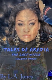 Tales of Aradia The Last Witch Volume 3 ebook by L.A. Jones