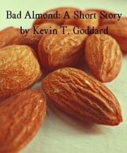 Bad Almond: A Short Story ebook by Kevin T. Goddard