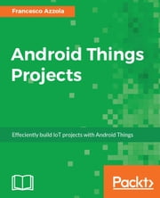 Android Things Projects ebook by Francesco Azzola