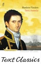 Terra Australis: Text Classics - Matthew Flinders' Great Adventures in the Circumnavigation of Australia ebook by Matthew Flinders, Tim Flannery