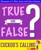 The Cuckoo's Calling - True or False? - Fun Facts and Trivia Tidbits Quiz Game Books ebook by G Whiz