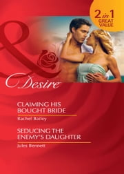 Claiming His Bought Bride / Seducing the Enemy's Daughter: Claiming His Bought Bride / Seducing the Enemy's Daughter (Mills & Boon Desire) ebook by Rachel Bailey,Jules Bennett