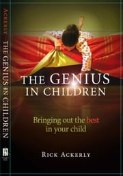 The Genius in Children - Bringing out the Best in Your Child ebook by Rick Ackerly