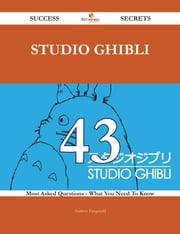 Studio Ghibli 43 Success Secrets - 43 Most Asked Questions On Studio Ghibli - What You Need To Know ebook by Andrew Fitzgerald