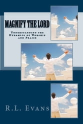 Magnify the Lord: Understanding the Dynamics of Worship and Praise ebook by R.L. Evans