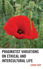 Pragmatist Variations on Ethical and Intercultural Life ebook by Lenart Skof