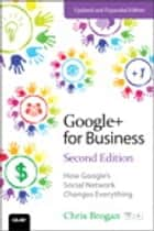 Google+ for Business - How Google's Social Network Changes Everything ebook by Chris Brogan