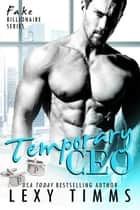 Temporary CEO - Fake Billionaire Series, #2 ebook by Lexy Timms