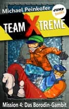 TEAM X-TREME - Mission 4: Das Borodin-Gambit ebook by Michael Peinkofer