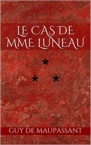 Le Cas de madame Luneau ebook by Guy de Maupassant