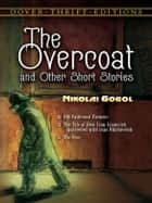 The Overcoat and Other Short Stories ebook by Nikolai Gogol