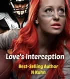 Love's Interception ebook by N Kuhn