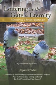 Loitering at the Gate to Eternity - Memoirs of a Psychic Bystander ebook by Louisa Oakley Green