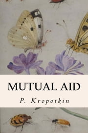 Mutual Aid ebook by P. Kropotkin