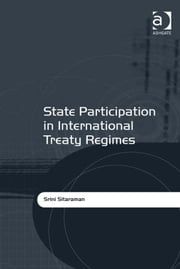 State Participation in International Treaty Regimes ebook by Professor Srini Sitaraman