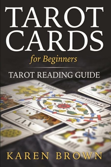 Tarot Cards For Beginners - Tarot Reading Guide ebook by Karen Brown