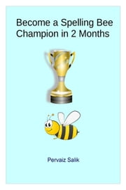 Become a Spelling Bee Champion in 2 Months ebook by Pervaiz Salik