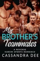 My Brother's Teammates - A Reverse Harem Sports Romance ebook by Cassandra Dee