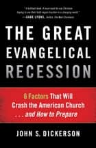 Great Evangelical Recession, The - 6 Factors That Will Crash the American Church...and How to Prepare eBook by John S. Dickerson