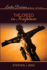 Lectio Divina Bible Study - The Creed in Scripture ebook by Stephen J. Binz