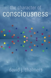 The Character of Consciousness ebook by David J. Chalmers