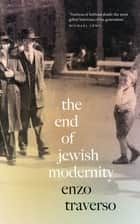 The End of Jewish Modernity ebook by Enzo Traverso