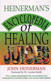 Heinerman's Encyclopedia of Healing Juices ebook by John Heinerman