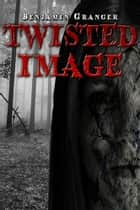 Twisted Image ebook by Benjamin Granger